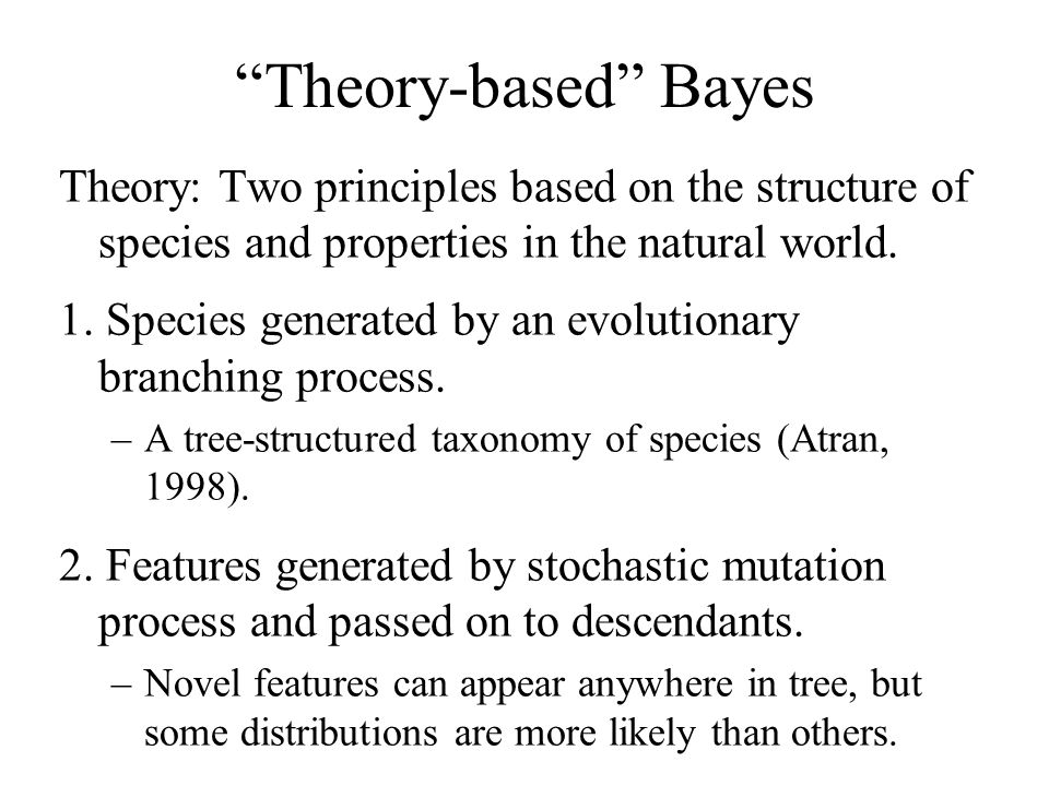 Theory-based Bayes Theory: Two principles based on the structure of species and properties in the natural world.