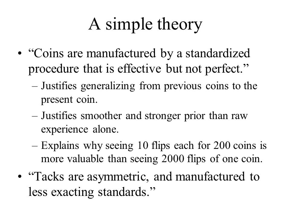 A simple theory Coins are manufactured by a standardized procedure that is effective but not perfect.
