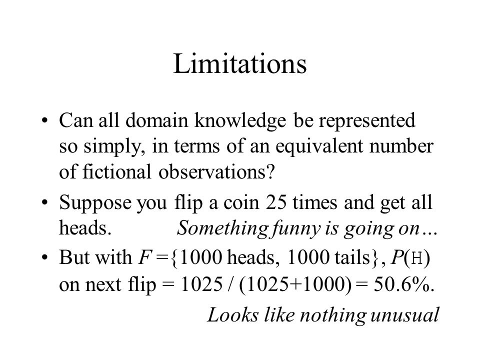 Limitations Can all domain knowledge be represented so simply, in terms of an equivalent number of fictional observations