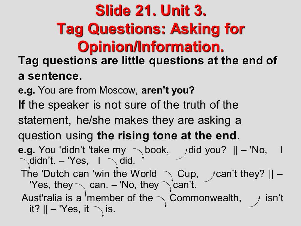 Slide 21. Unit 3. Tag Questions: Asking for Opinion/Information.