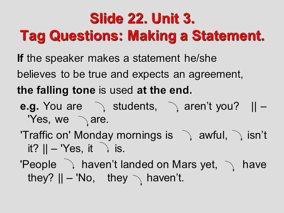 Slide 22. Unit 3. Tag Questions: Making a Statement.