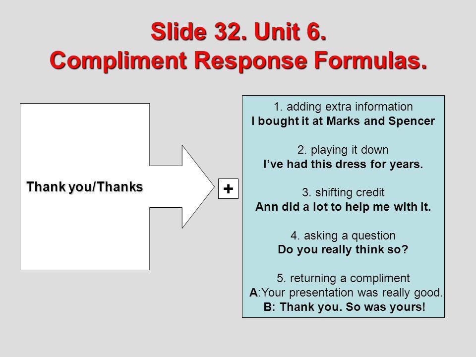 Slide 32. Unit 6. Compliment Response Formulas.