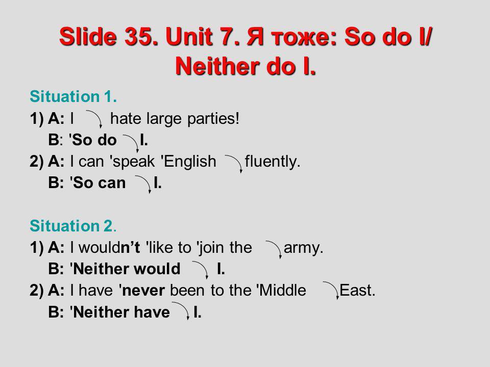 Slide 35. Unit 7. Я тоже: So do I/ Neither do I.