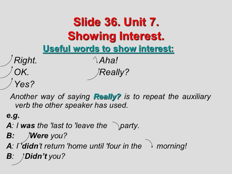 Slide 36. Unit 7. Showing Interest.