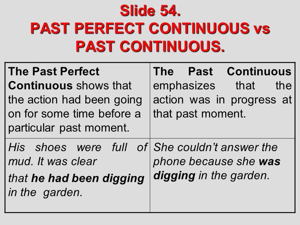 Slide 54. PAST PERFECT CONTINUOUS vs PAST CONTINUOUS.