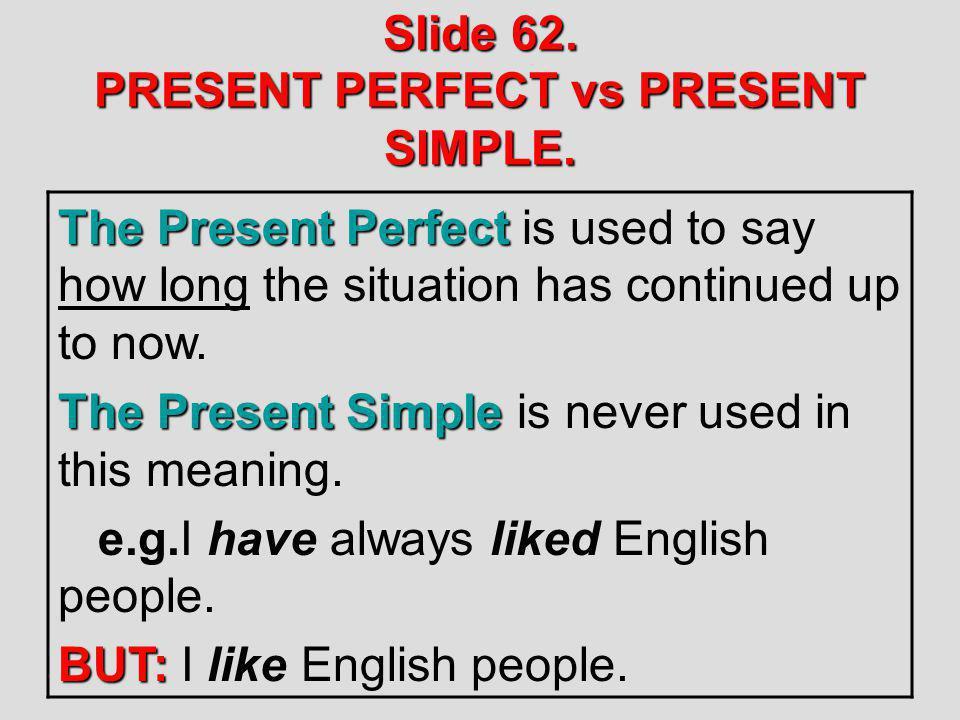 Slide 62. PRESENT PERFECT vs PRESENT SIMPLE.