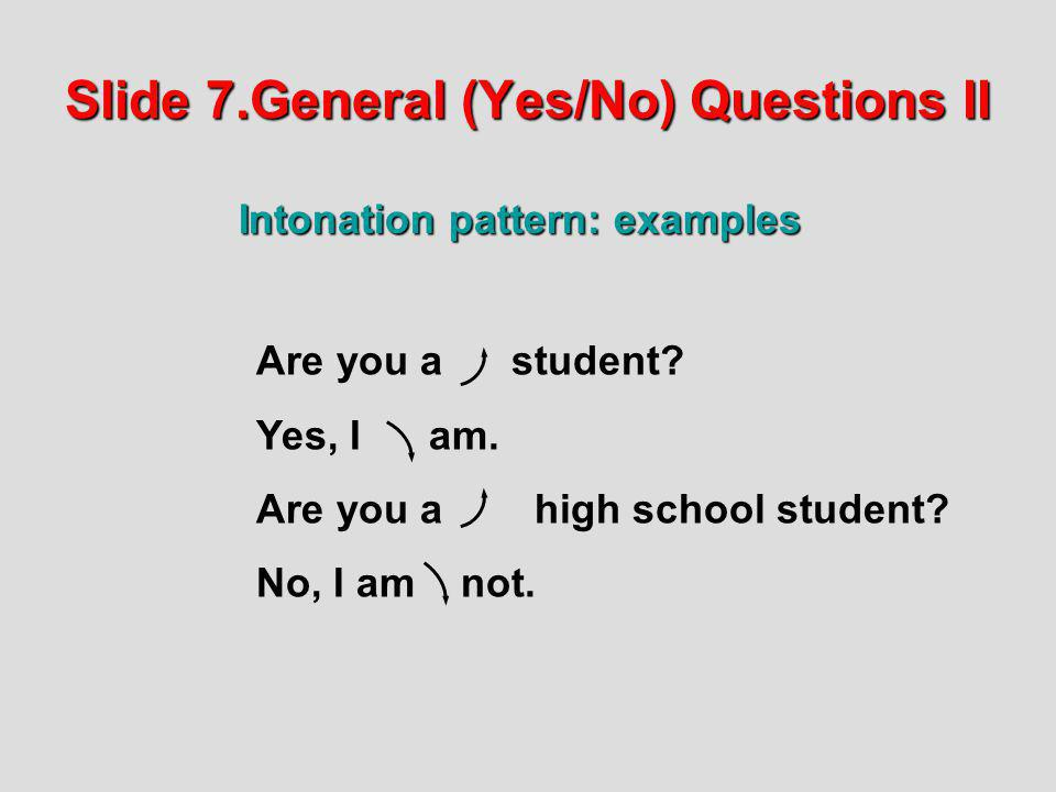 Slide 7.General (Yes/No) Questions II