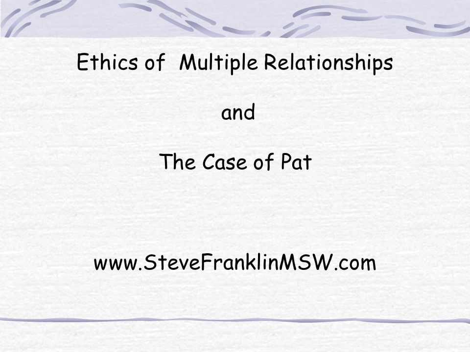 Ethics of Multiple Relationships