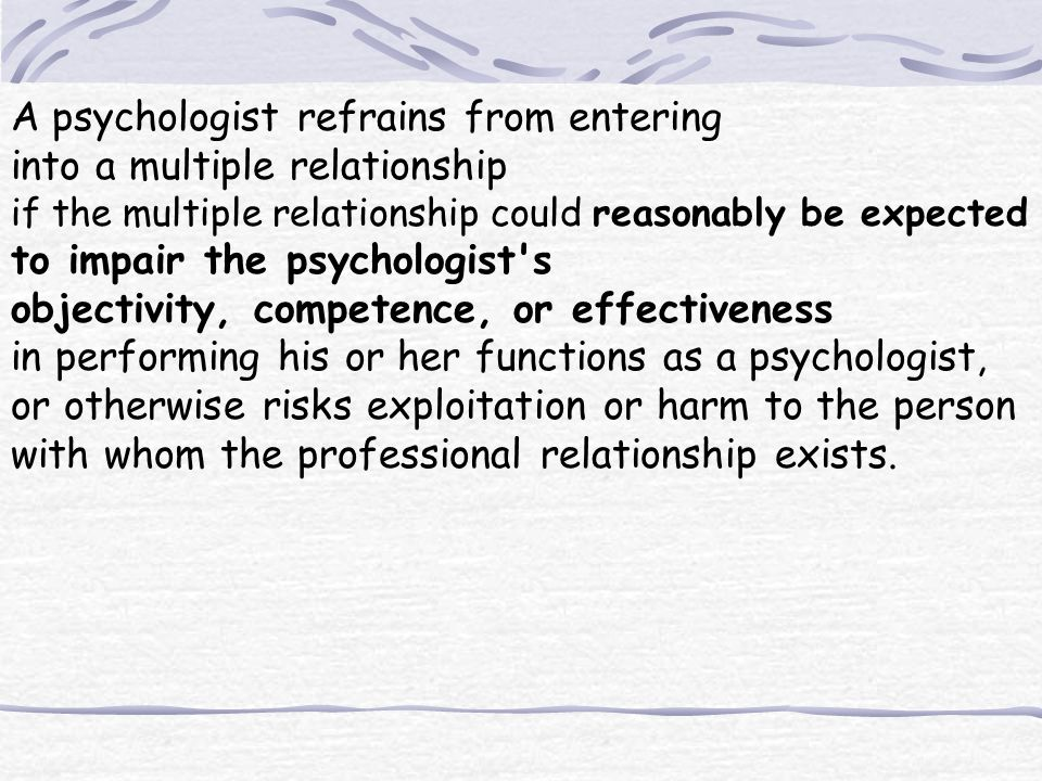 A psychologist refrains from entering into a multiple relationship
