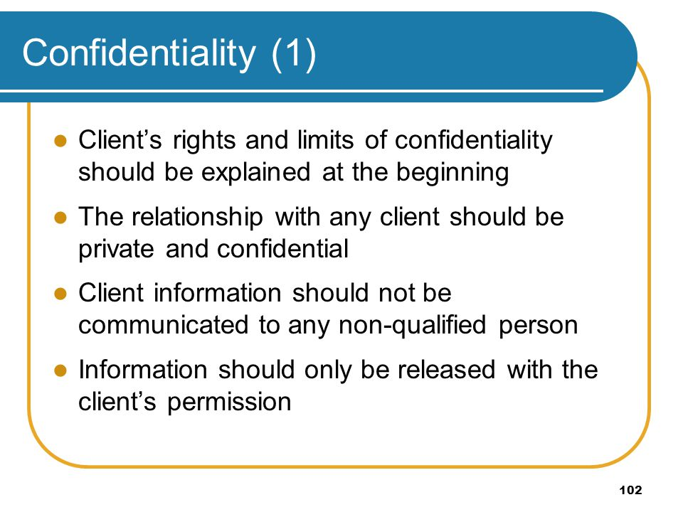 Confidentiality (1) Client's rights and limits of confidentiality should be explained at the beginning.