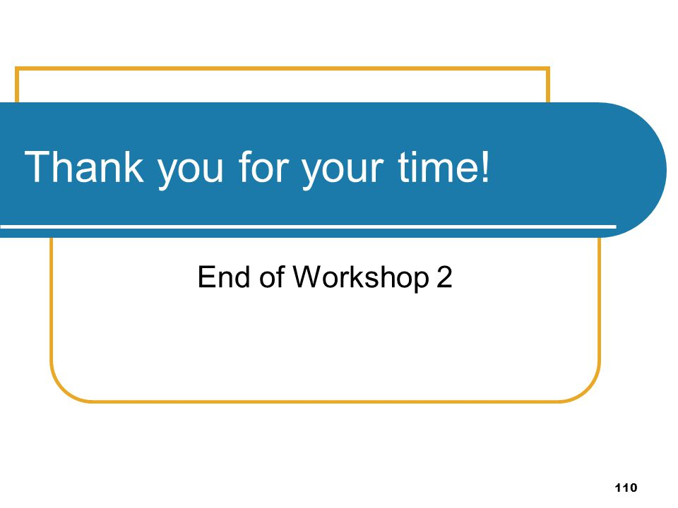 Thank you for your time! End of Workshop 2