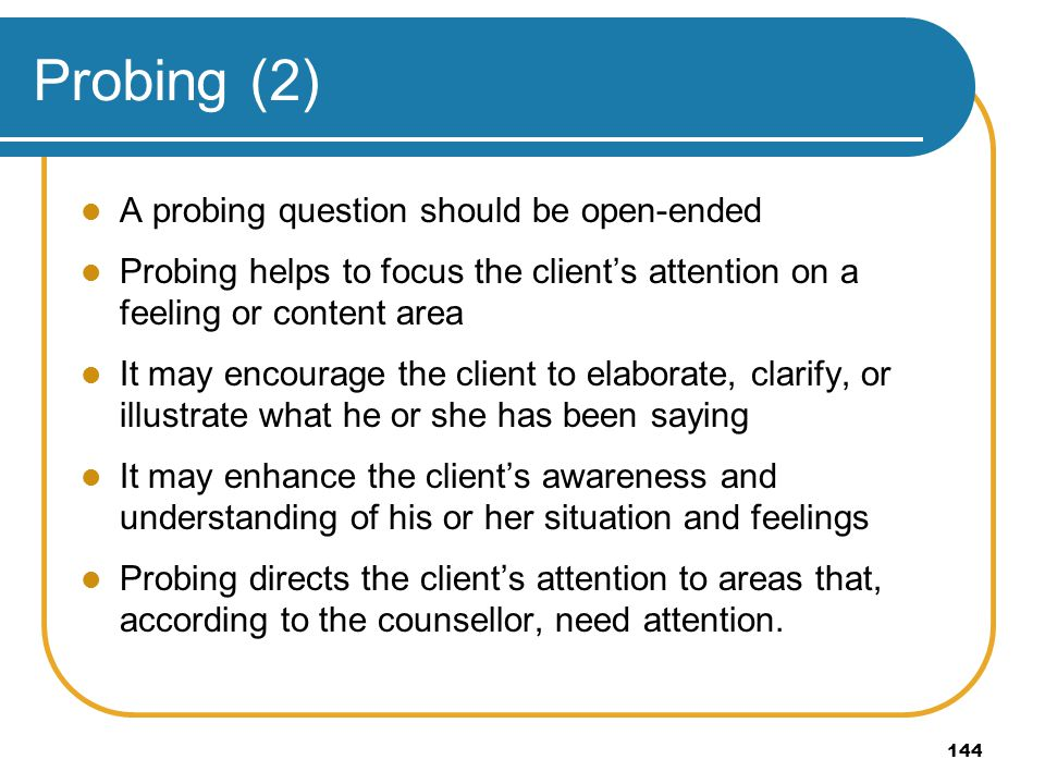 Probing (2) A probing question should be open-ended