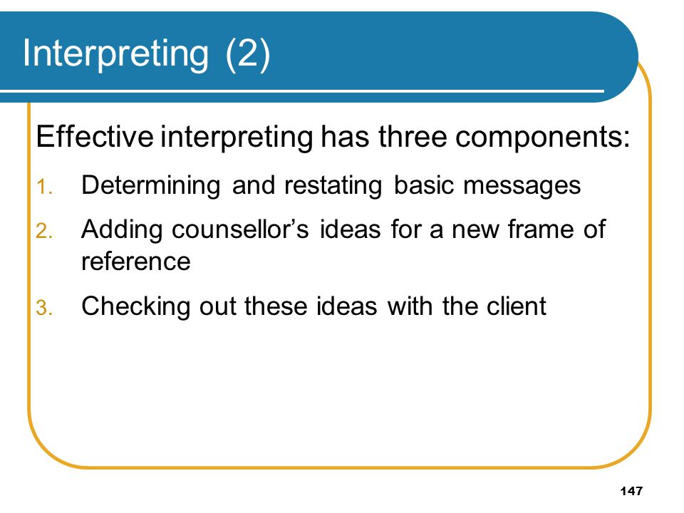 Interpreting (2) Effective interpreting has three components:
