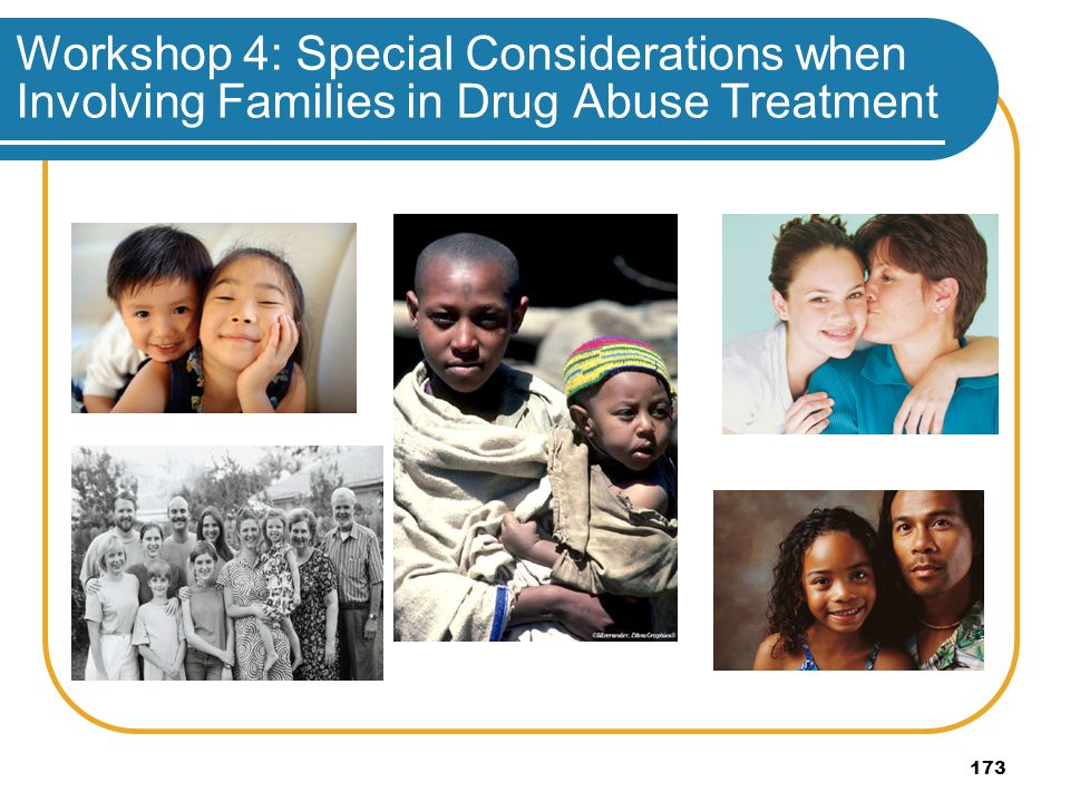 Workshop 4: Special Considerations when Involving Families in Drug Abuse Treatment