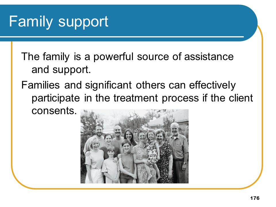 Family support The family is a powerful source of assistance and support.