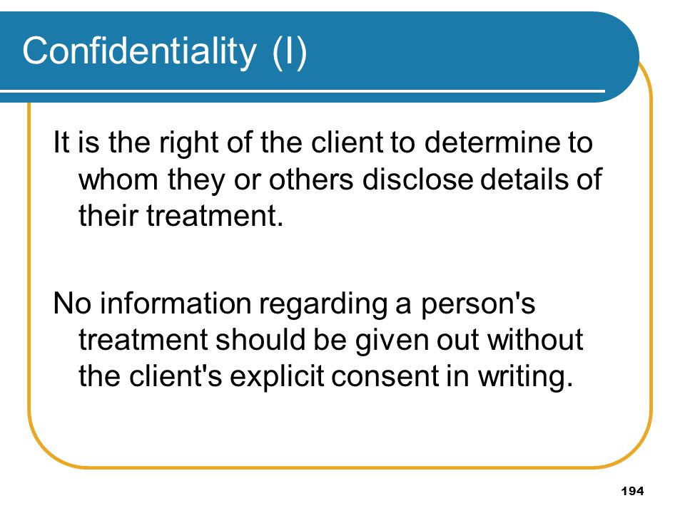 Confidentiality (I) It is the right of the client to determine to whom they or others disclose details of their treatment.
