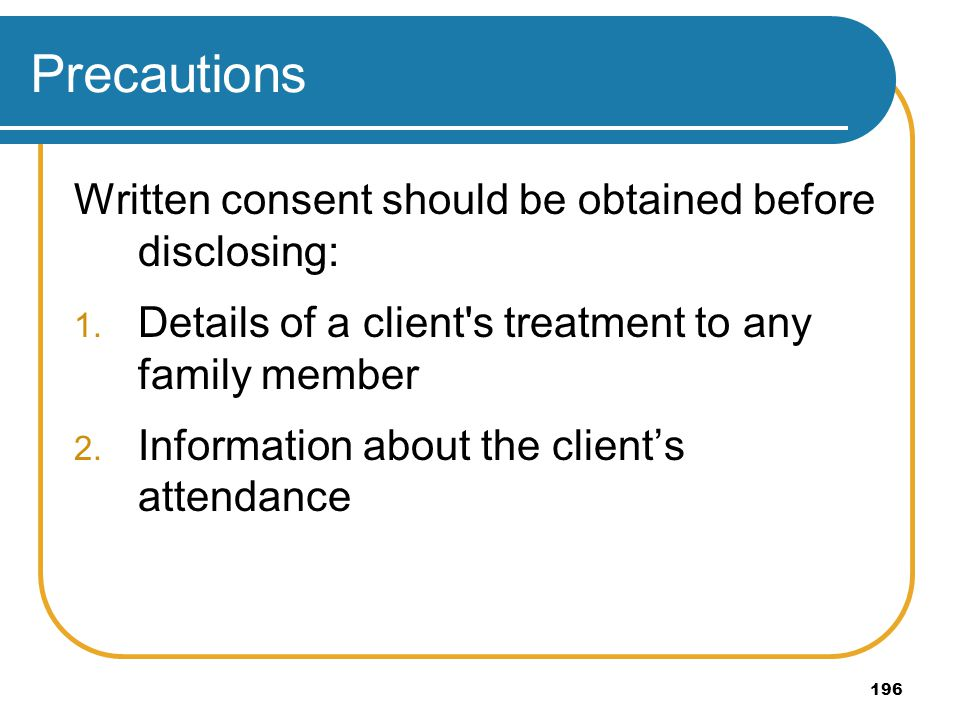 Precautions Written consent should be obtained before disclosing: