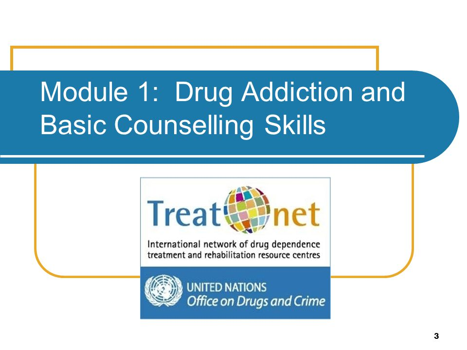Module 1: Drug Addiction and Basic Counselling Skills