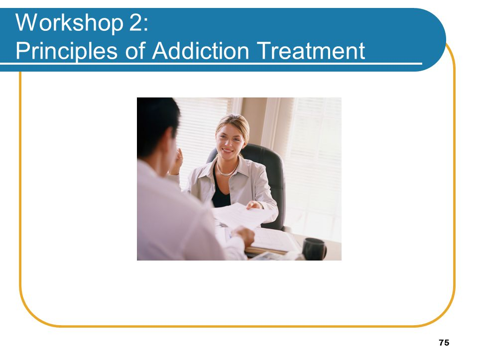 Workshop 2: Principles of Addiction Treatment