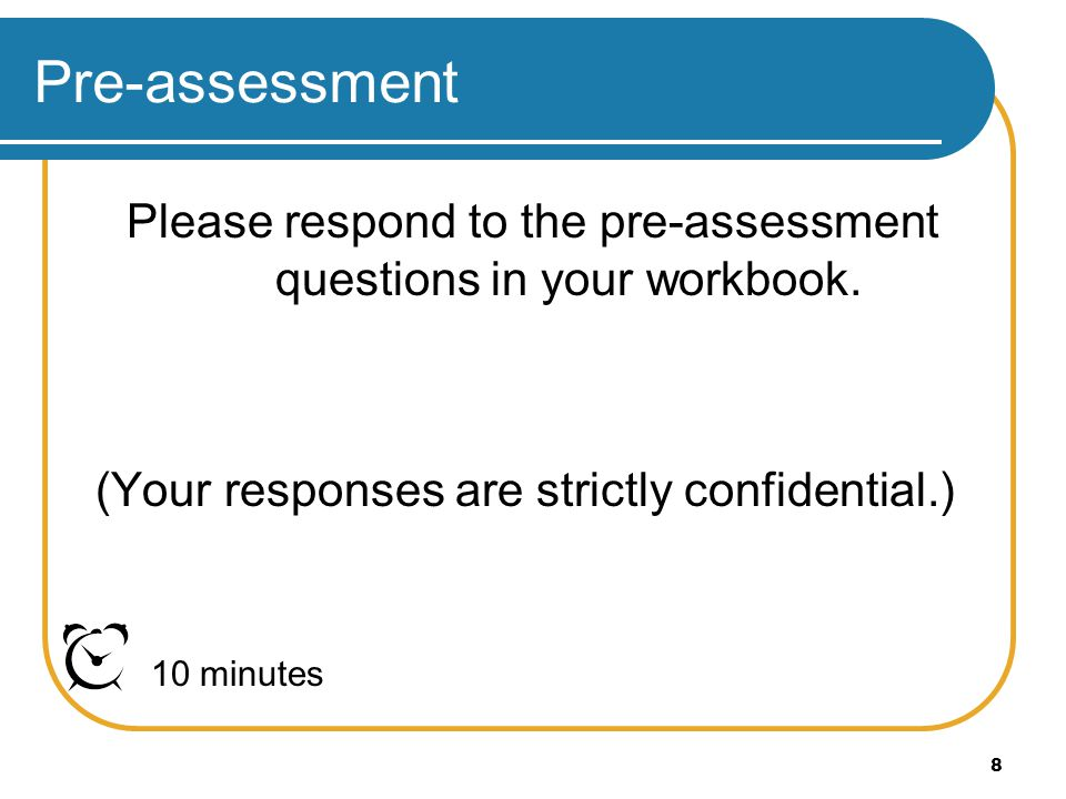 Please respond to the pre-assessment questions in your workbook.