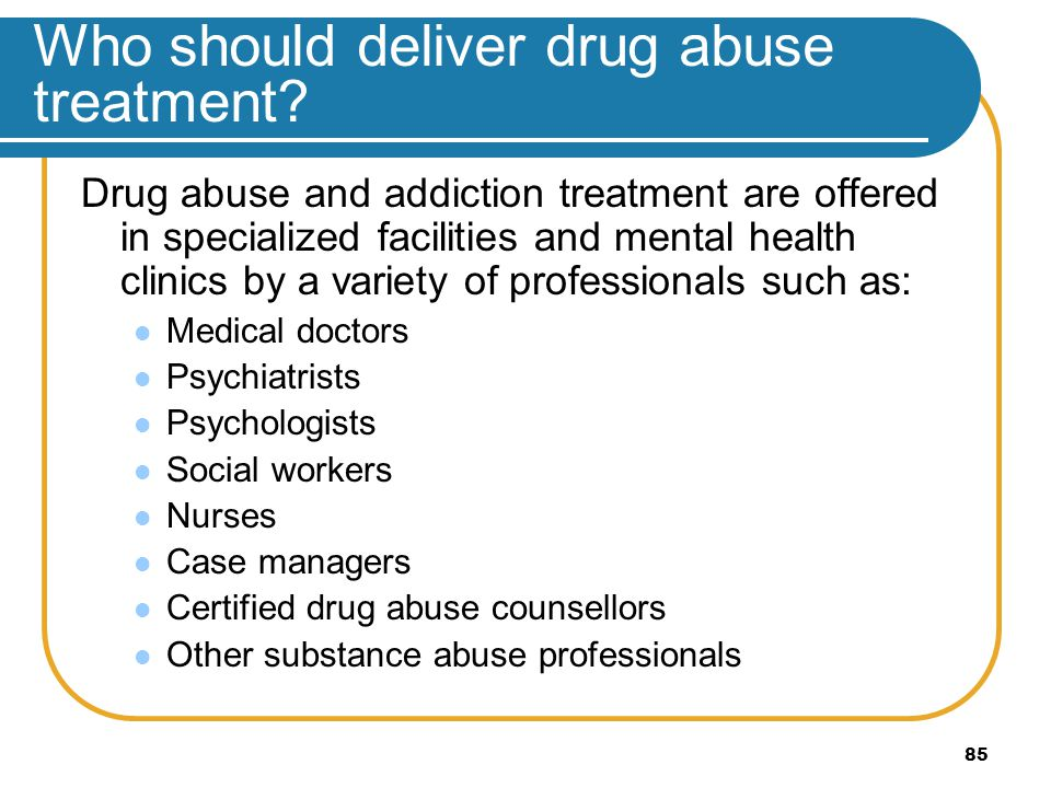 Who should deliver drug abuse treatment
