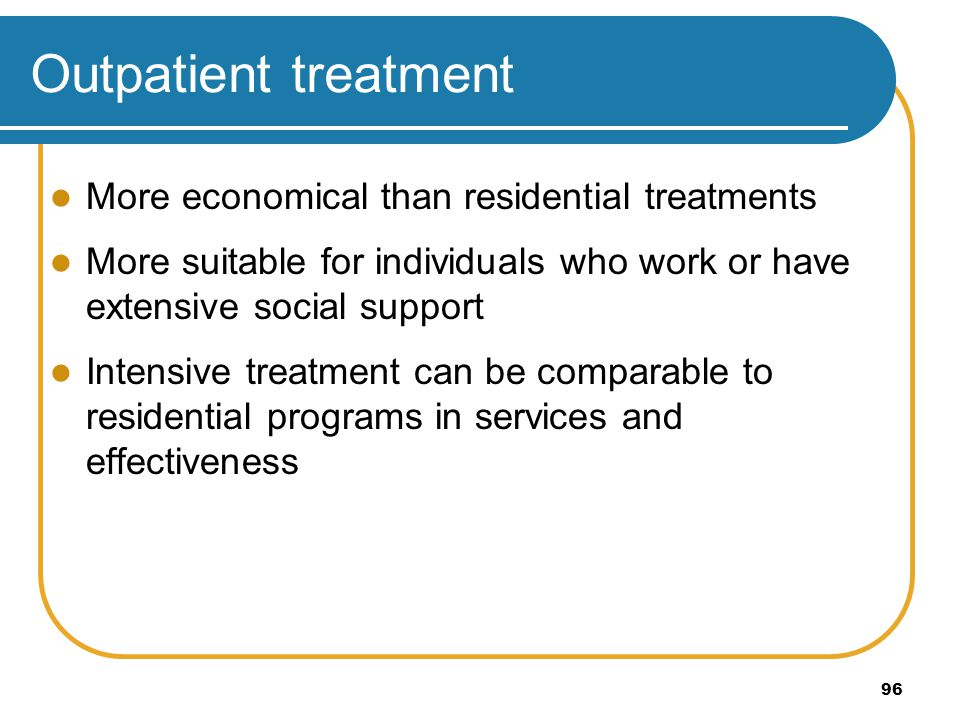 Outpatient treatment More economical than residential treatments