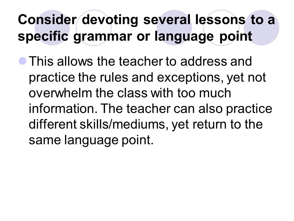 Consider devoting several lessons to a specific grammar or language point