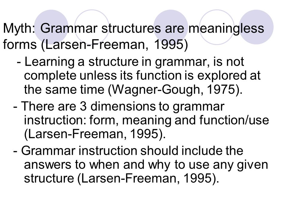 Myth: Grammar structures are meaningless forms (Larsen-Freeman, 1995)