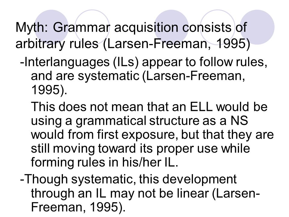 Myth: Grammar acquisition consists of arbitrary rules (Larsen-Freeman, 1995)