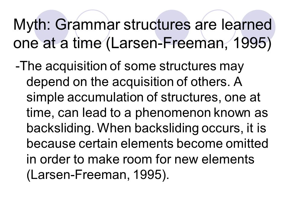 Myth: Grammar structures are learned one at a time (Larsen-Freeman, 1995)