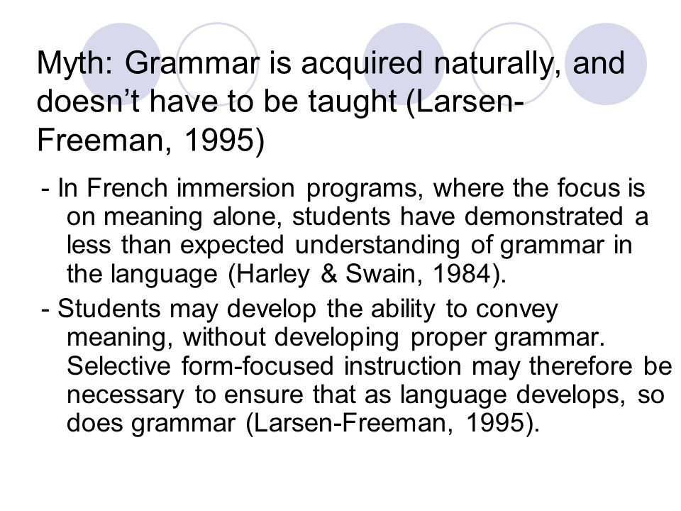 Myth: Grammar is acquired naturally, and doesn't have to be taught (Larsen-Freeman, 1995)