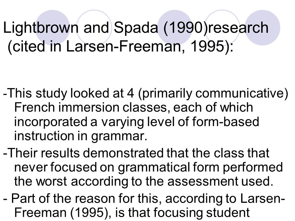 Lightbrown and Spada (1990)research (cited in Larsen-Freeman, 1995):