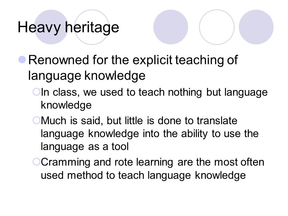 Heavy heritage Renowned for the explicit teaching of language knowledge. In class, we used to teach nothing but language knowledge.