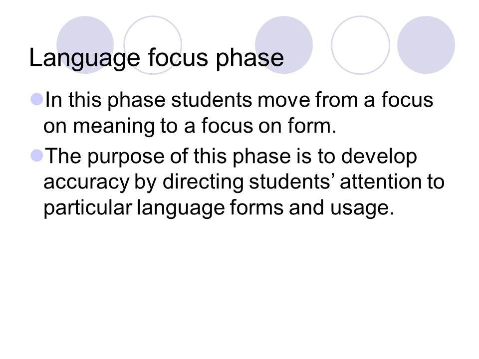 Language focus phase In this phase students move from a focus on meaning to a focus on form.