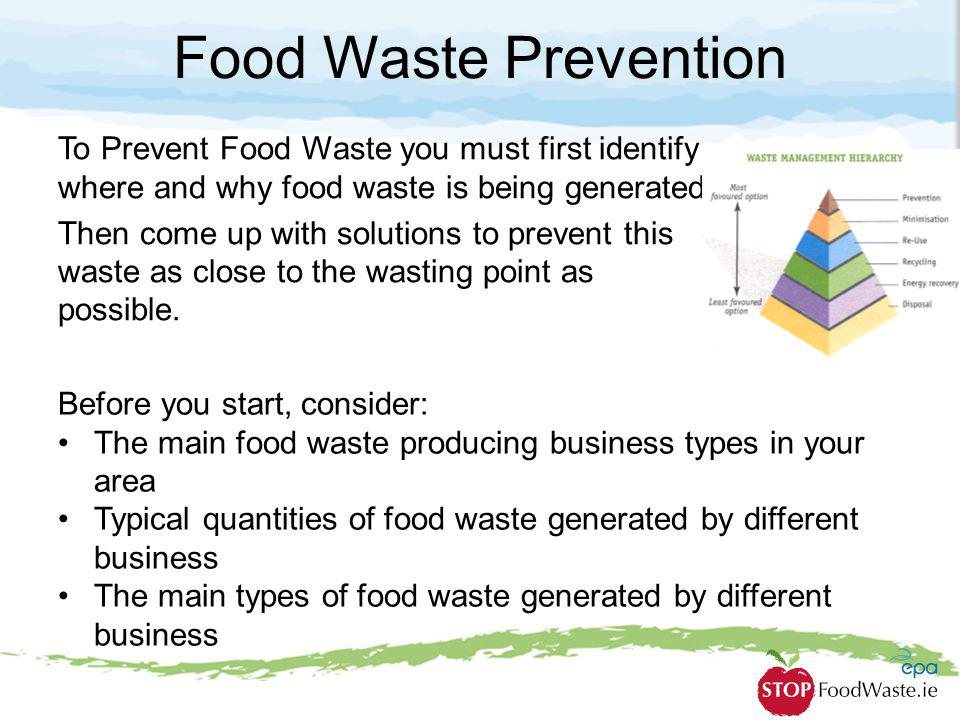 Food Waste Prevention To Prevent Food Waste you must first identify where and why food waste is being generated.