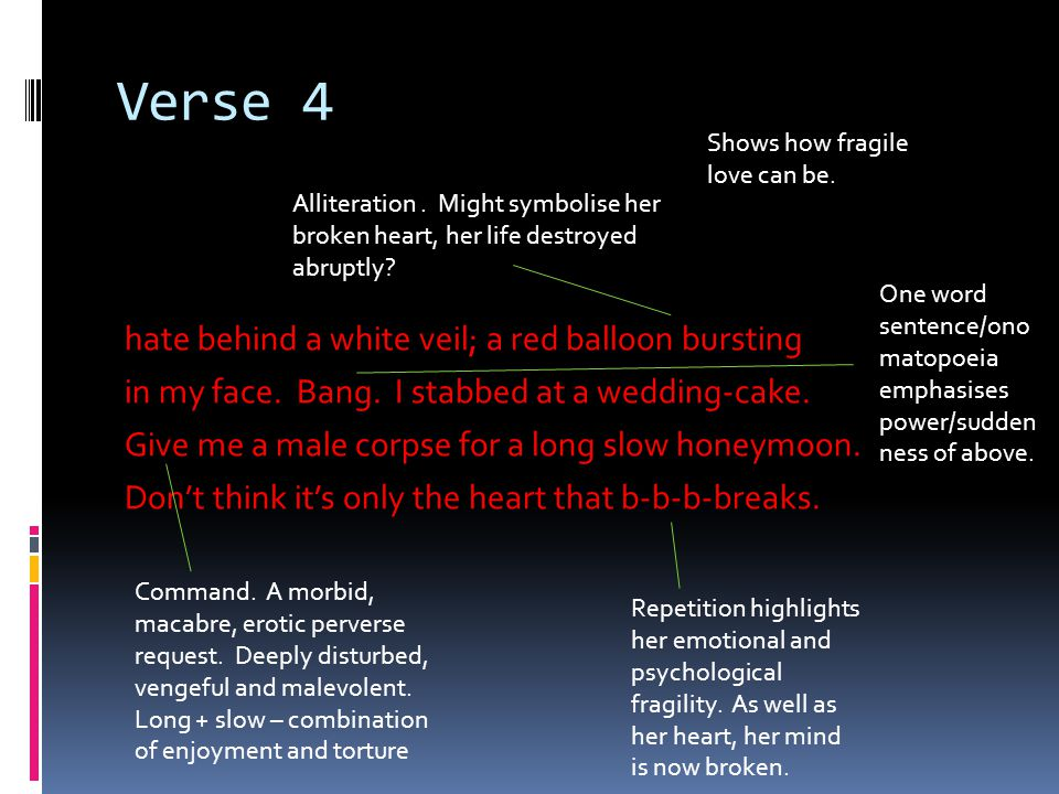 Verse 4 Shows how fragile love can be. Alliteration . Might symbolise her broken heart, her life destroyed abruptly