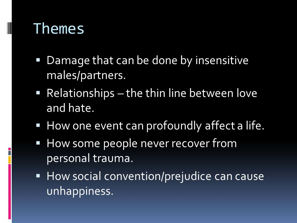 Themes Damage that can be done by insensitive males/partners.