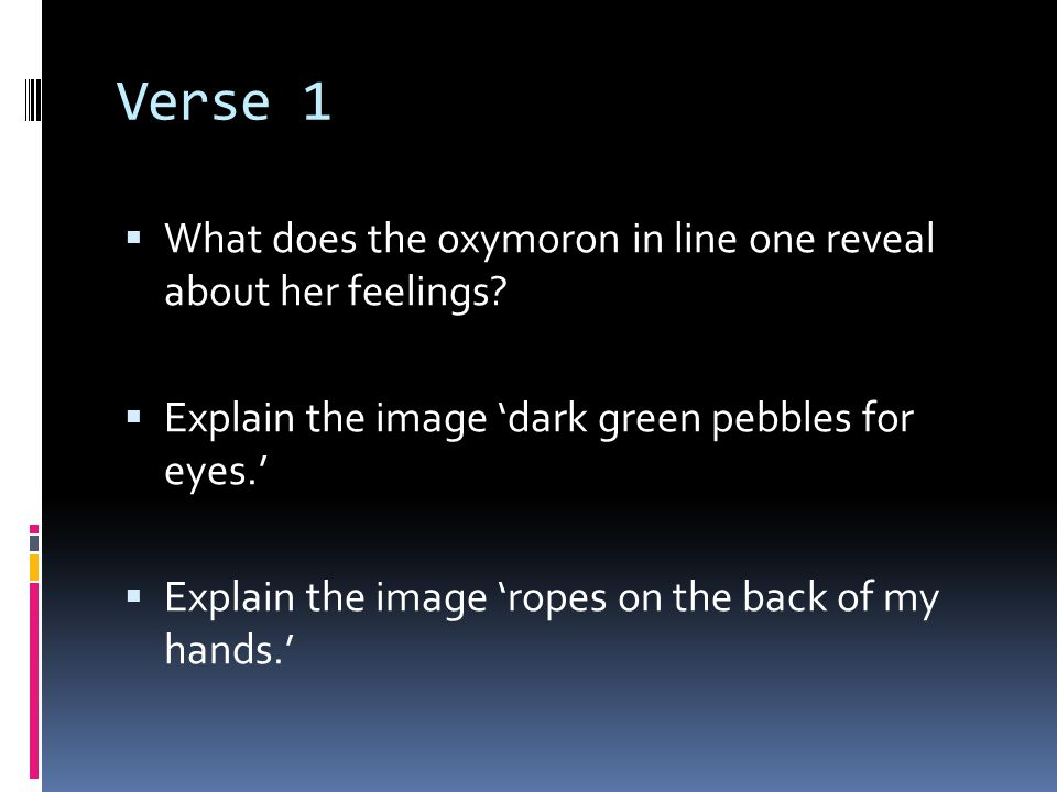 Verse 1 What does the oxymoron in line one reveal about her feelings