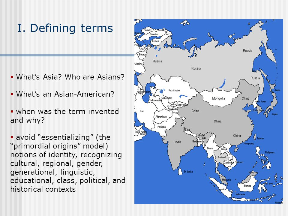 I. Defining terms What's Asia Who are Asians