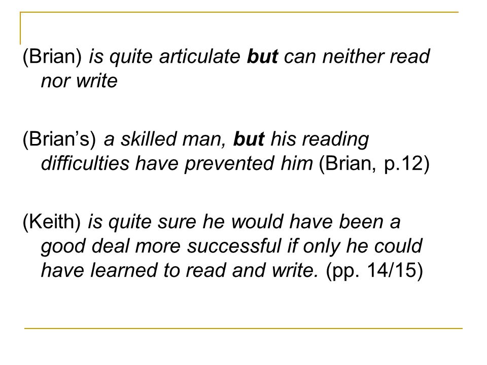 (Brian) is quite articulate but can neither read nor write