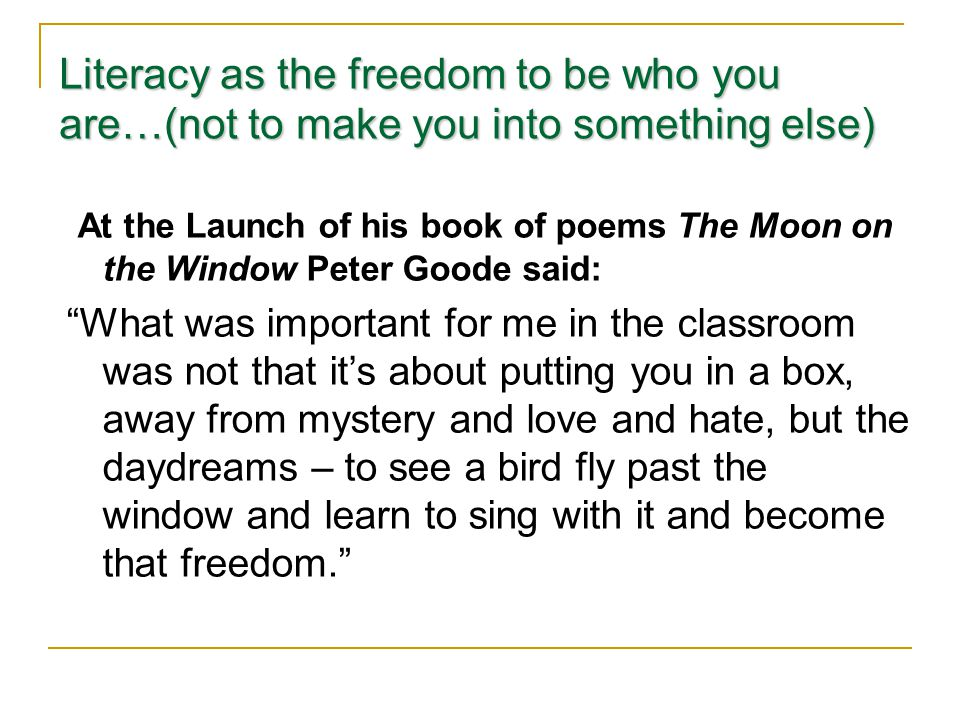 Literacy as the freedom to be who you are…(not to make you into something else)