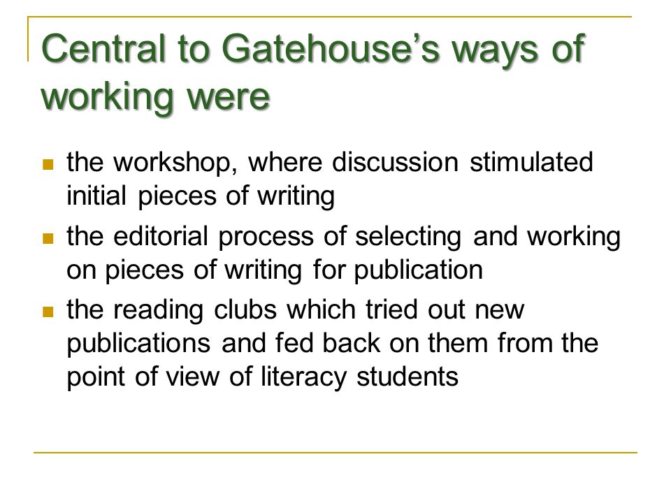 Central to Gatehouse's ways of working were