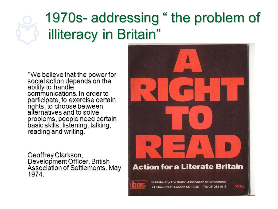 Mid 1970s- addressing the problem of adul illiteracy in Britain