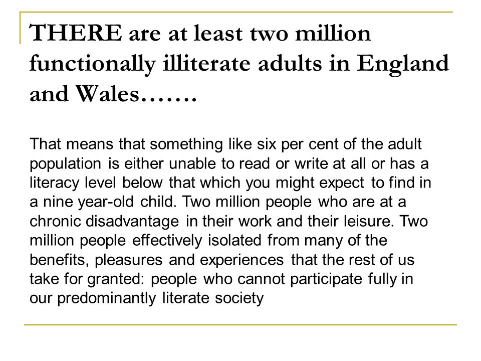 THERE are at least two million functionally illiterate adults in England and Wales…….