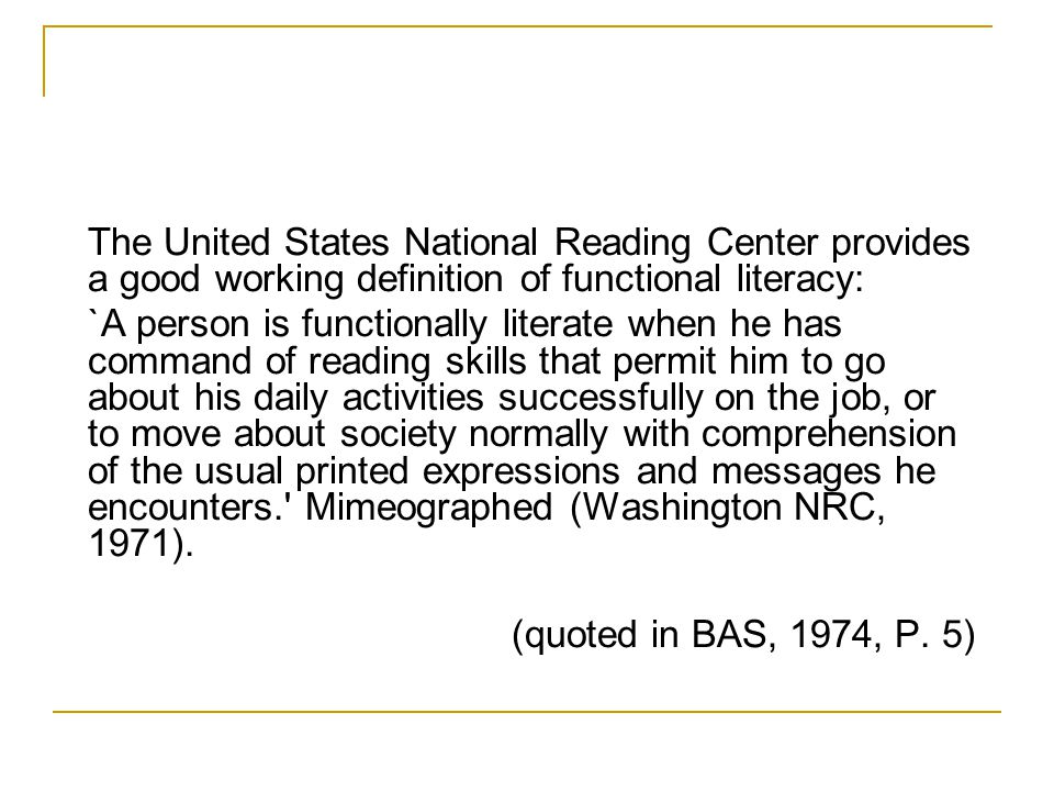 The United States National Reading Center provides a good working definition of functional literacy:
