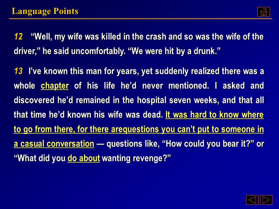 Language Points 12 Well, my wife was killed in the crash and so was the wife of the driver, he said uncomfortably. We were hit by a drunk.