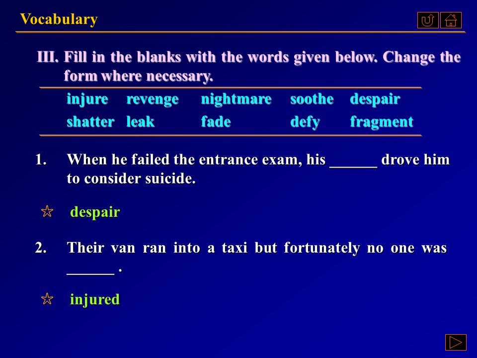 Vocabulary III. Fill in the blanks with the words given below. Change the form where necessary.
