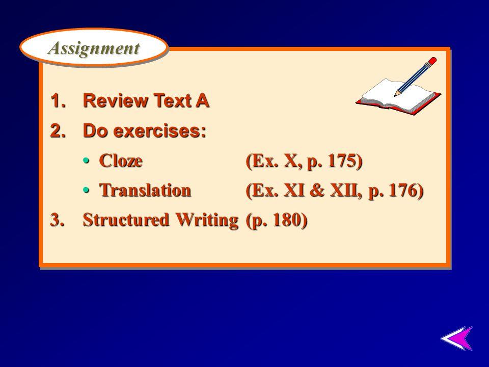 1. Review Text A 2. Do exercises: • Cloze (Ex. X, p. 175) • Translation (Ex. XI & XII, p. 176)