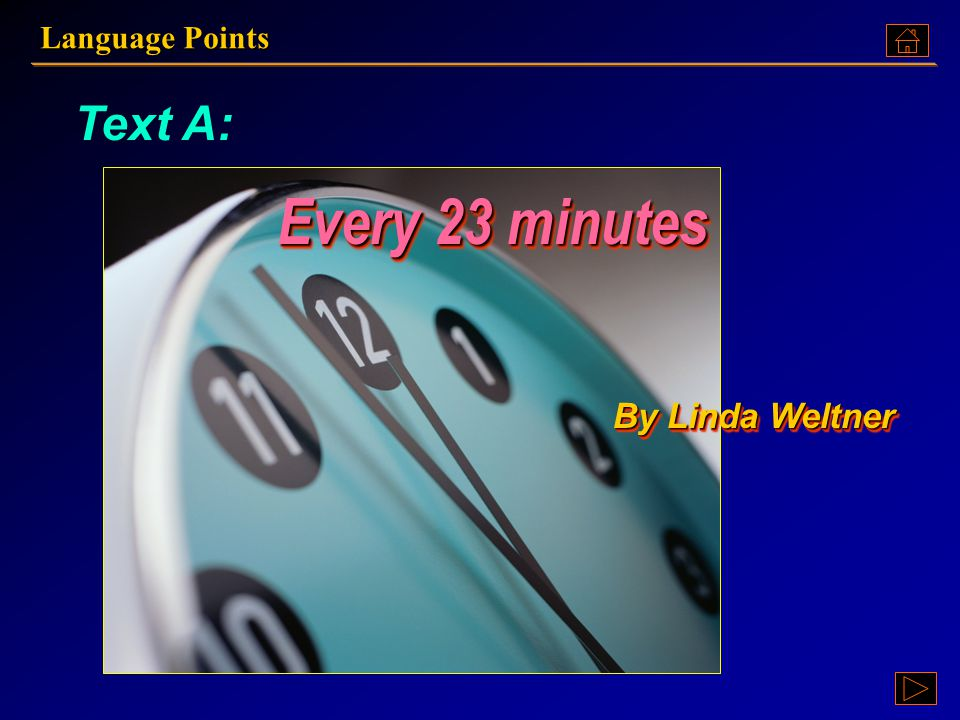Language Points Text A: Every 23 minutes By Linda Weltner