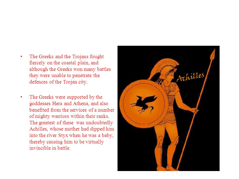 The Greeks and the Trojans fought fiercely on the coastal plain, and although the Greeks won many battles they were unable to penetrate the defences of the Trojan city.